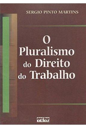 O Pluralismo do Direito do Trabalho - Martins,Sergio Pinto   Tagrny.org