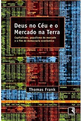 Deus no Céu e o Mercado na Terra - Thomas,Frank | Nisrs.org