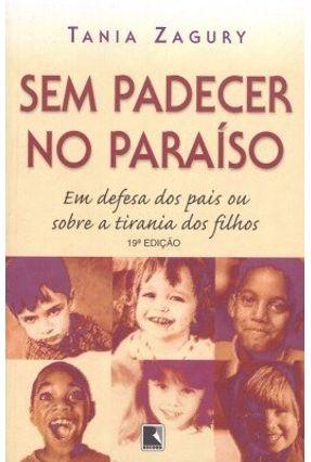 Sem Padecer no Paraiso - Em Defesa dos Pais - Zagury,Tania | Tagrny.org