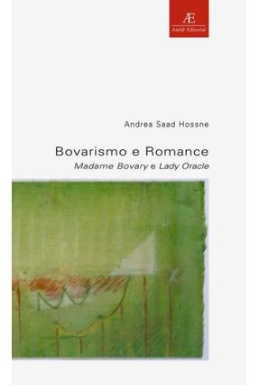 Bovarismo e Romance - Hossne,Andrea Saad   Nisrs.org