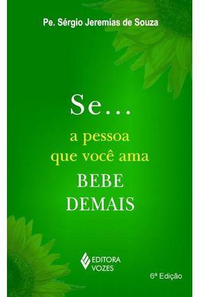 Se ... A Pessoa que Você Ama Bebe Demais - 6ª Ed. 2010 - Souza,Sergio Jeremias   Hoshan.org