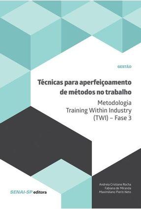 Técnicas Para Aperfeiçoamento De Métodos No Trabalho - De Miranda,Fabiana Cristiane Rocha,Andreia Pierin Neto,Maximiliano   Nisrs.org
