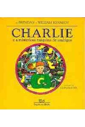 Charlie e a Misteriosa Máquina de Umbigos - Kennedy,William | Hoshan.org