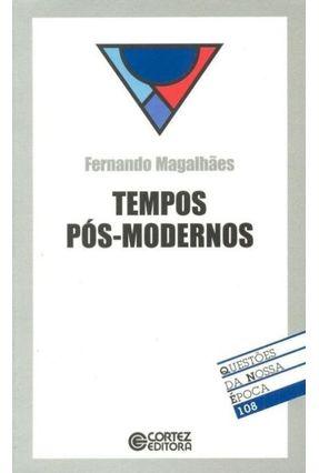 Tempos Pós-modernos - Col. Questões da Nossa Época 108 - Magalhães,Fernando | Hoshan.org