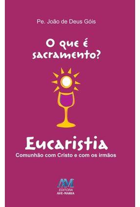 O Que É Sacramento? Eucaristia - Góis,Padre João De Deus | Nisrs.org
