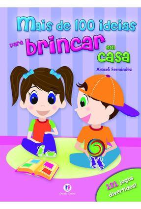 Mais de 100 Ideias Para Brincar Em Casa - Fernández,Araceli   Nisrs.org
