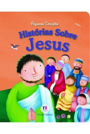 Histórias Sobre Jesus - Coleção Pequenos Corações - Editora Ciranda Cultural | Tagrny.org