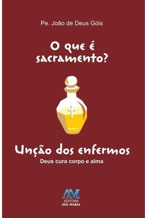 O Que É Sacramento? Unção Dos Enfermos - Góis,Padre João De Deus   Hoshan.org