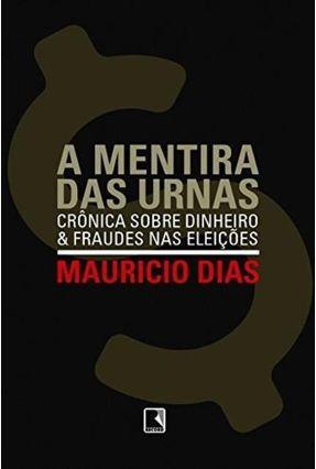 A Mentira das Urnas - Dias,Mauricio   Hoshan.org