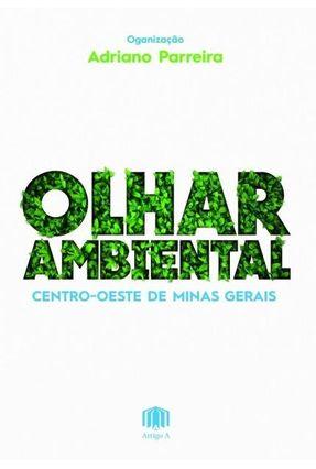 Olhar Ambiental - Centro-Oeste De Minas Gerais - Parreira,Adriano | Nisrs.org