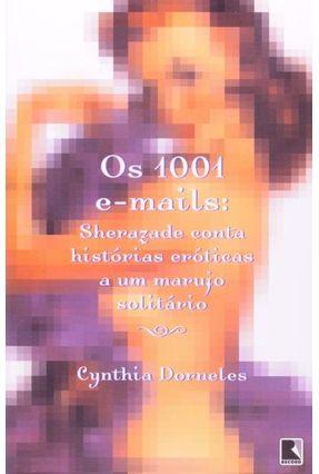 Os 1001 E-mails: Sherazade Conta Histórias Eróticas a um Marujo Solitário - Dorneles,Cynthia | Tagrny.org