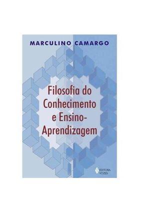 Filosofia do Conhecimento e Ensino Aprendizagem - Camargo,Marculino   Hoshan.org
