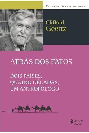 Atrás Dos Fatos: Dois Países, Quatro Décadas - Geertz,Clifford   Hoshan.org