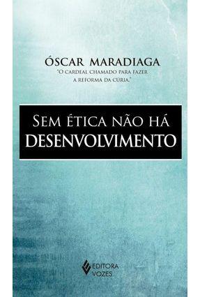 Sem Ética Não Há Desenvolvimento - Maradiaga,Oscar | Hoshan.org