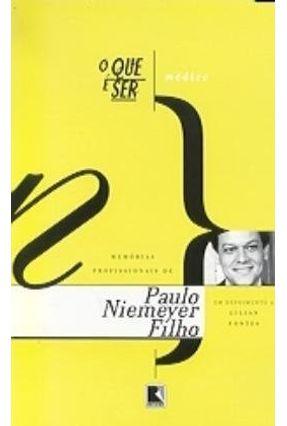 O que É Ser Médico - Memórias Profissionais de Paulo Niemeyer Filho - Niemeyer Filho,Paulo | Tagrny.org