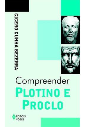 Compreender Plotino e Proclo - Bezerra,Cícero Cunha   Nisrs.org