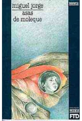 Asas de Moleque - Col. Tramas - Jorge,Miguel R. | Tagrny.org