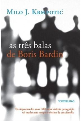 As Três Balas de Boris Bardin - Krmpotic,Milo J. | Hoshan.org