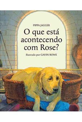 O Que Está Acontecendo Com Rose? - Jagger,Pippa   Nisrs.org