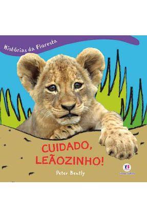 Cuidado, Leãozinho ! - Col. Histórias da Floresta - Bently,Peter | Hoshan.org