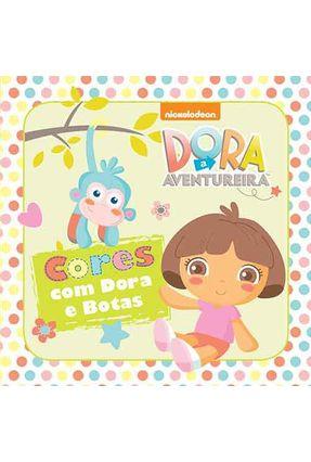 Dora A Aventureira - Cores Com Dora E Botas - Editora Ciranda Cultural   Nisrs.org