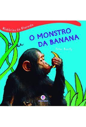 O Monstro da Banana - Col. Histórias da Floresta - Bently,Peter | Nisrs.org