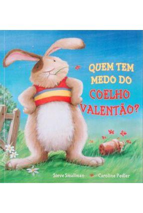 Quem Tem Medo do Coelho Valentão? - Smallman,Steve | Nisrs.org