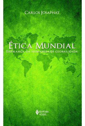 Ética Mundial - Esperança da Humanidade Globalizada - Josaphat,Carlos   Tagrny.org