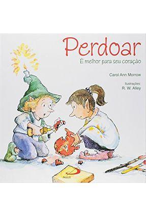 Perdoar e Melhor Para Seu Coracao (C, Terapia Infantil) - Morrow,Carol Ann | Tagrny.org