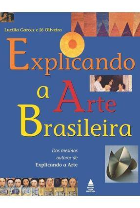 Explicando a Arte Brasileira - Oliveira,Jo Garcez,Lucilia | Tagrny.org