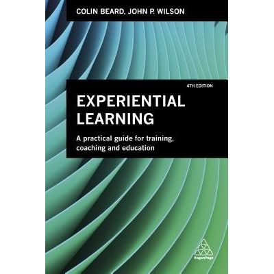 Experiential Learning - A Practical Guide For Training, Coaching And Education