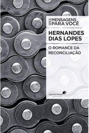 O Romance Da Reconciliação - Série Mensagens Para Você - Dias Lopes,Hernandes   Hoshan.org