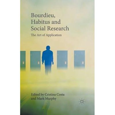 Bourdieu, Habitus And Social Research - The Art Of Application