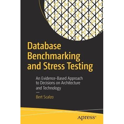 Database Benchmarking And Stress Testing - An Evidence-Based Approach To Decisions On Architecture And Technology
