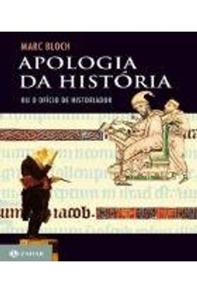 Apologia da História ou o Ofício de História - Bloch,Marc | Tagrny.org