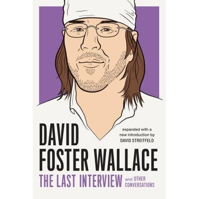David Foster Wallace: The Last Interview Expanded With New Introduction - And Other Conversations