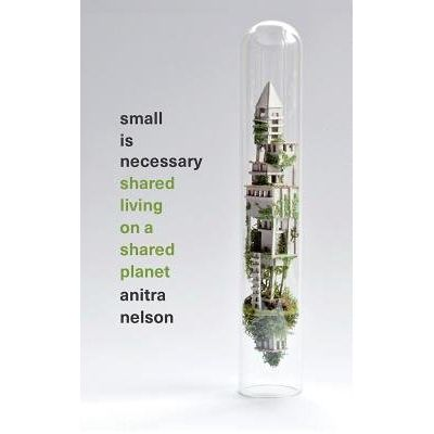 Small Is Necessary - Shared Living On A Shared Planet