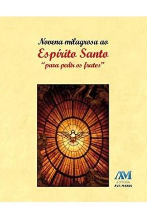 Novena Milagrosa Ao Espírito Santo Para Pedir Os Frutos - Equipe Da Editora Ave-Maria | Hoshan.org