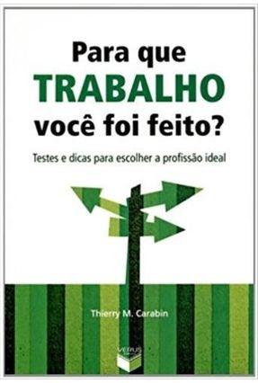 Para que Trabalho Você Foi Feito ? - Testes e Dicas para Escolher a Profissão Ideal - Carabin,Thierry M. pdf epub