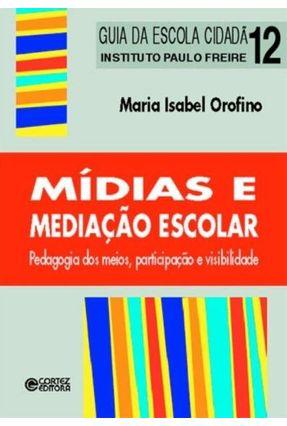 Mídias e Mediação Escolar - Col. Guia da Escola Cidadã - Vol. 12 - Orofino,Maria Isabel | Tagrny.org