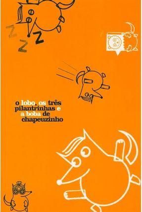 O Lobo, os Três Pilantrinhas e a Boba de Chapeuzinho - Série Contos de Agora - Alves,Sheilla | Hoshan.org