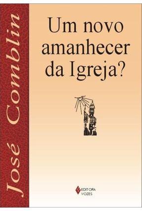 Um Novo Amanhecer da Igreja? - Pe. José Comblin | Nisrs.org