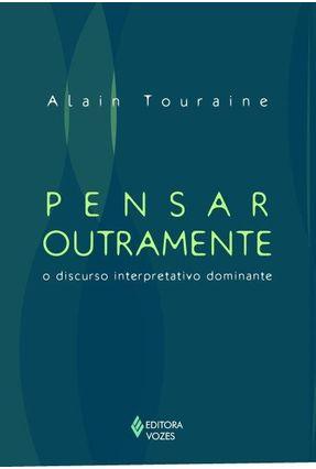 Pensar Outramente - O Discurso Interpretativo Dominante - Touraine,Alain | Tagrny.org