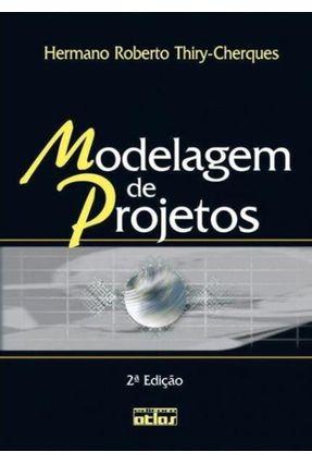 Modelagem de Projetos - 2ª Ed. 2004 - Thiry-cherques,Hermano Robert | Nisrs.org