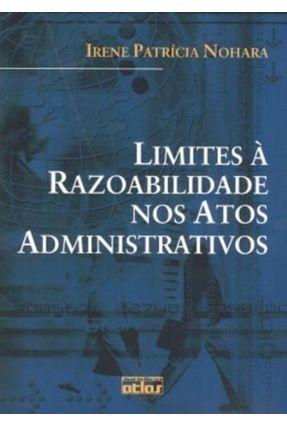Limites À Razoabilidade Nos Atos Administrativos - Nohara,Irene Patrícia   Nisrs.org