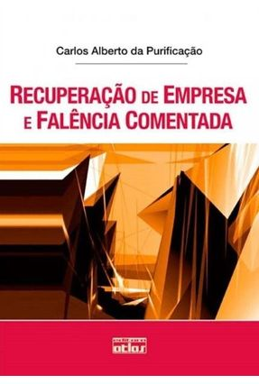 Recuperação de Empresa e Falência Comentada - Purificacao,Carlos Alberto da   Tagrny.org