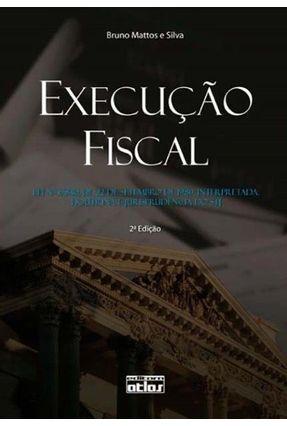Execucao Fiscal - 2ª Ed. - Silva,Bruno Mattos e | Hoshan.org