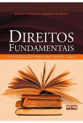 Direitos Fundamentais - Contribuição Para Uma Teoria Geral - Silva,Paulo Thadeu Gomes da   Hoshan.org
