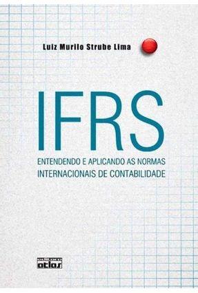 Ifrs - Entendendo e Aplicando As Normas - Lima,Luiz Murilo Strube   Hoshan.org