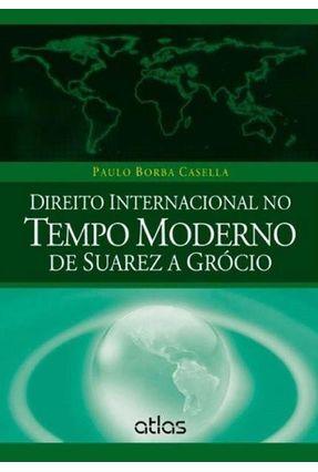 Direito Internacional No Tempo Moderno de Suarez A Grócio - Casella,Paulo Borba | Hoshan.org